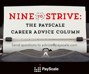 Nine to Strive: PayScale's Advice Column