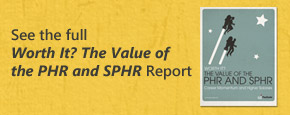 Worth it? The Value of the PHR and SPHR Report